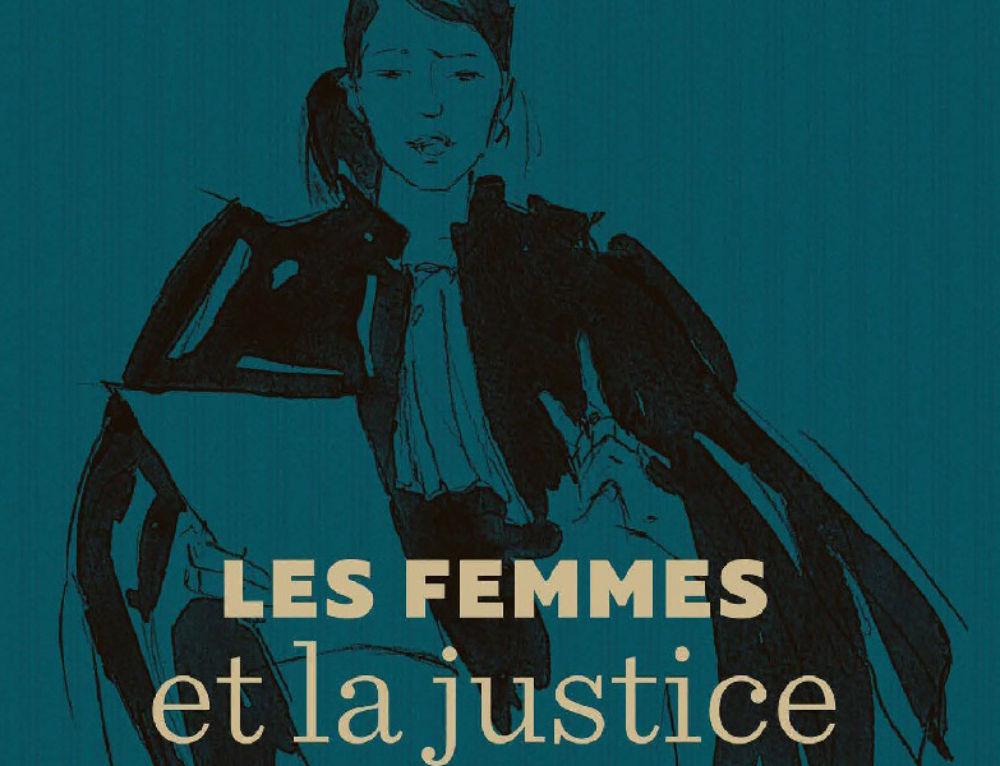 Les Femmes et la Justice: les avocates, les magistrates et les accusées passent à la barre
