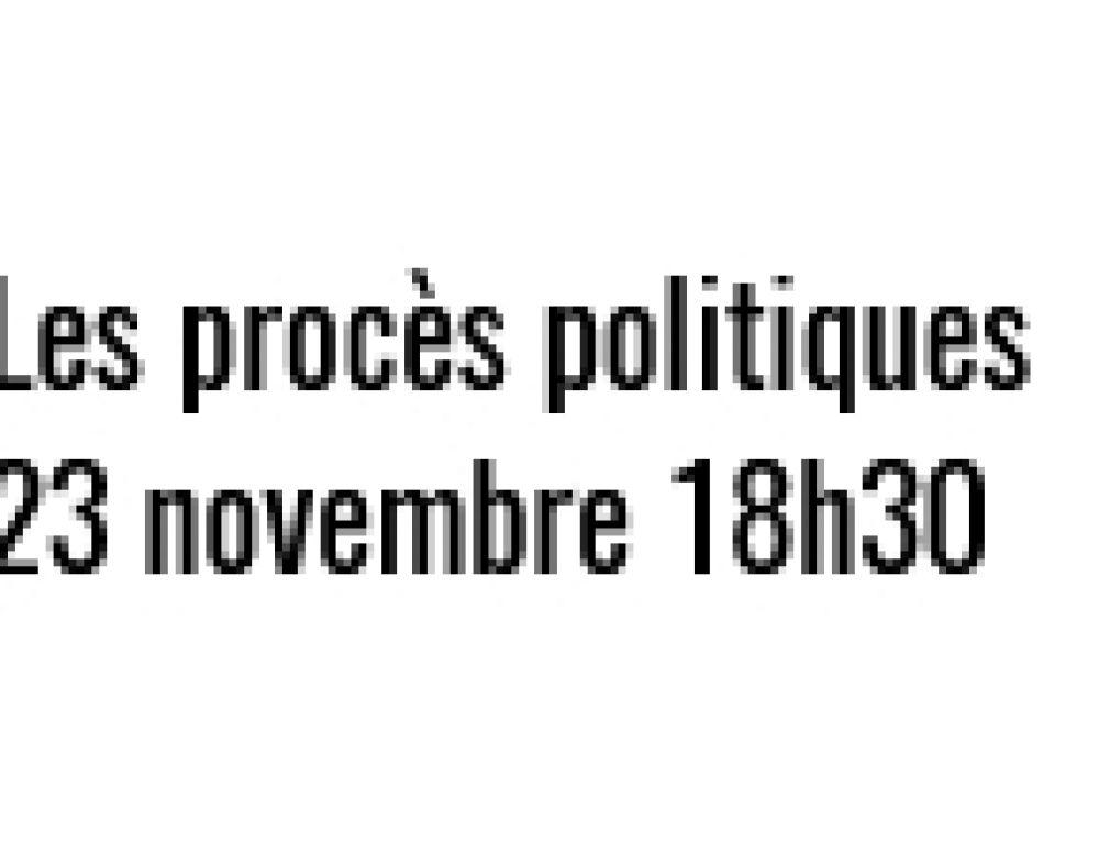 Les procès politiques – Audition du 23 novembre