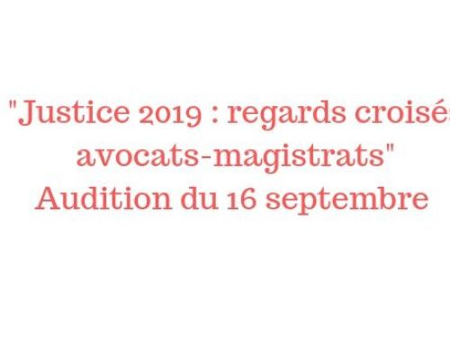 Audition du 16 septembre – Regards croisés avocats-magistrats