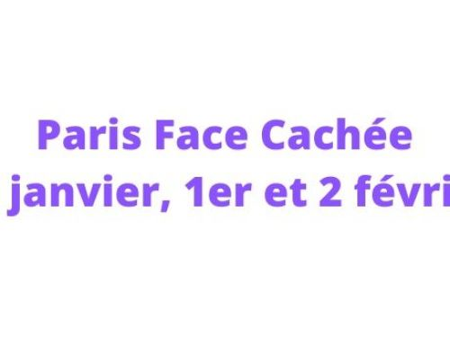 Paris Face Cachée 31 janvier, 1er et 2 février 2020